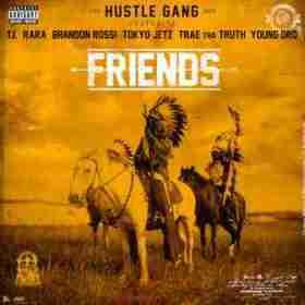 Hustle Gang - Friends (CDQ) Ft. Ft. T.I., Rara, Brandon Rossi, Tokyo Jetz, Traetha Truth & Young Dr